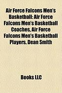 Air Force Falcons Men's Basketball: Air Force Falcons Men's Basketball Coaches, Air Force Falcons Men's Basketball Players, Dean Smith