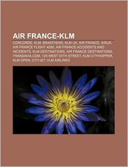 Air France-KLM: Concorde, KLM, Braathens, KLM uk, Air France, AirUK, Air France Flight 4590, Air France accidents and incidents - Source: Wikipedia