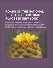 Roads on the National Register of Historic Places in New York: Bear Mountain Bridge Road, Long Island Motor Parkway, New York State Route 431, Ocean P - Source Wikipedia, Books Group (Editor), Created by LLC Books