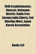 1949 Establishments: Knesset, Kottayam District, Radio Free Europe]Radio Liberty, 2nd Oberliga West, Japan Karate Association