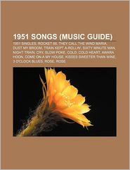 1951 songs (Music Guide): 1951 singles, Rocket 88, They Call the Wind Maria, Dust My Broom, Train Kept A-Rollin', Sixty Minute Man, Night Train - Source: Wikipedia
