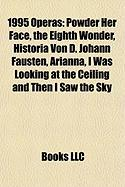 1995 Operas: Powder Her Face, the Eighth Wonder, Historia Von D. Johann Fausten, Arianna, I Was Looking at the Ceiling and Then I S