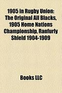 1905 in Rugby Union: The Original All Blacks, 1905 Home Nations Championship, Ranfurly Shield 1904-1909