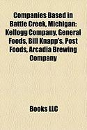 Companies Based in Battle Creek, Michigan: Kellogg Company, General Foods, Bill Knapp's, Post Foods, Arcadia Brewing Company