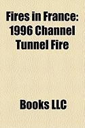 Fires in France: 1996 Channel Tunnel Fire
