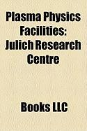 Plasma Physics Facilities: Jlich Research Centre