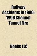 Railway Accidents in 1996: 1996 Channel Tunnel Fire, Weyauwega, Wisconsin Derailment, Dehiwala Train Bombing, Hines Hill Train Collision