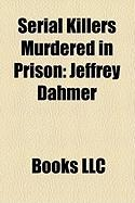Serial Killers Murdered in Prison: Jeffrey Dahmer