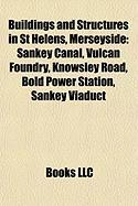 Buildings and Structures in St Helens, Merseyside: Sankey Canal, Vulcan Foundry, Knowsley Road, Bold Power Station, Sankey Viaduct
