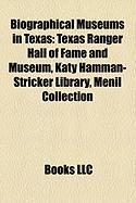 Biographical Museums in Texas: Texas Ranger Hall of Fame and Museum, Katy Hamman-Stricker Library, Menil Collection