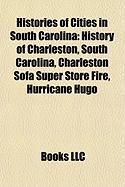 Histories of Cities in South Carolina: History of Charleston, South Carolina, Charleston Sofa Super Store Fire, Hurricane Hugo