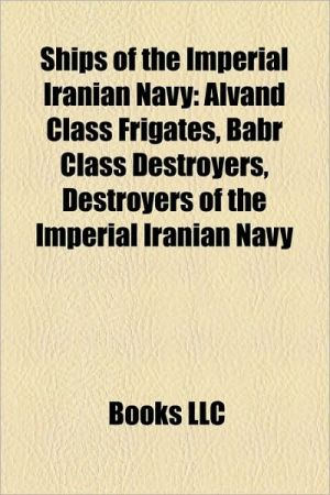 Ships of the Imperial Iranian Navy: Alvand Class Frigates, Babr Class Destroyers, Destroyers of the Imperial Iranian Navy