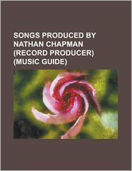 Songs Produced by Nathan Chapman (Record Producer) (Music Guide): All Your Life, Back to December, Breathe (Taylor Swift Song), Change (Taylor Swift S - Source Wikipedia, Created by LLC Books