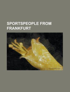 Sportspeople from Frankfurt: Alexander Schur, Alexander Waske, Alfred Pfaff, Andreas Moller, Aris Enkelmann, Bakary Diakite, Birgit Prinz, Carsten