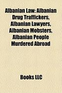 Albanian Law: Albanian Drug Traffickers, Albanian Lawyers, Albanian Mobsters, Albanian People Murdered Abroad
