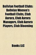 Bolivian Football Clubs: Bolivian Women's Football Clubs, Club Aurora, Club Aurora Managers, Club Aurora Players, Club Blooming