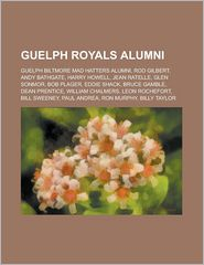 Guelph Royals Alumni: Rod Gilbert, Jean Ratelle, Bob Plager, Paul Andrea, Gary Sabourin, Billy Taylor, Duke Harris - LLC Books (Editor)