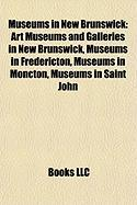 Museums in New Brunswick: List of Museums in New Brunswick, Fort Beausjour, 8th Canadian Hussars, Kings Landing Historical Settlement