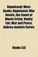 Napoleonic Wars Books: Napoleonic War Novels, the Count of Monte Cristo, Vanity Fair, War and Peace, Aubrey-Maturin Series (Study Guide)