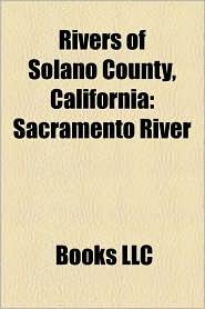 Rivers of Solano County, California: Sacramento River, Sacramento, California, Redding, California, Shasta Dam, Napa River - Source: Wikipedia