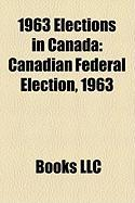 1963 Elections in Canada: Canadian Federal Election, 1963