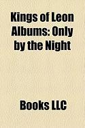 Kings of Leon Albums: Only by the Night, Youth and Young Manhood, Because of the Times, AHA Shake Heartbreak, Holy Roller Novocaine