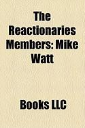 The Reactionaries Members: Mike Watt