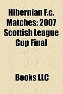 Hibernian F.C. Matches: 2007 Scottish League Cup Final, 1979 Scottish Cup Final, 1950 Scottish League Cup Final, 2004 Scottish League Cup Fina