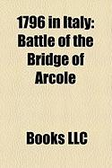 1796 in Italy: Battle of the Bridge of Arcole, Montenotte Campaign, Battle of Bassano, Battle of Mondov¬, Battle of Millesimo, Battle
