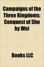 Campaigns Of The Three Kingdoms - Books Llc