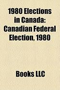 1980 Elections in Canada: Canadian Federal Election, 1980