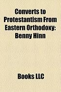 Converts to Protestantism from Eastern Orthodoxy: Benny Hinn, Grand Duchess Vera Constantinovna of Russia, Ioan Iacob Heraclid, Ivan Voronaev