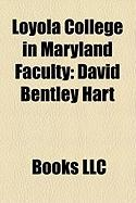Loyola College in Maryland Faculty: David Bentley Hart, Robert J. Wicks, Aloysius C. Galvin, Lia Purpura, Frank Haig, Michael Hinchey