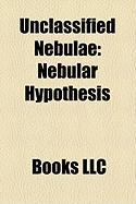 Unclassified Nebulae: Nebular Hypothesis