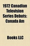 1972 Canadian Television Series Debuts: Canada Am