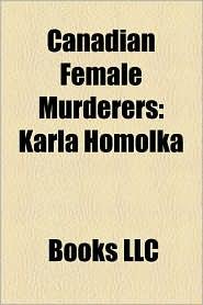 Canadian Female Murderers: Karla Homolka
