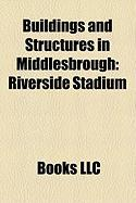 Buildings and Structures in Middlesbrough: Riverside Stadium, Middlesbrough Transporter Bridge, Tees Viaduct
