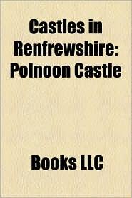 Castles in Renfrewshire: Polnoon Castle, Caldwell, East Renfrewshire, Castle Semple Loch, Stanely Castle, Renfrew Castle, Belltrees Peel