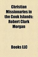 Christian Missionaries in the Cook Islands: Robert Clark Morgan