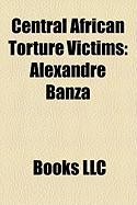 Central African Torture Victims: Alexandre Banza