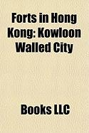Forts in Hong Kong: Kowloon Walled City, Hong Kong Museum of Coastal Defence, Pinewood Battery, Tung Chung Fort, Devil's Peak, Hong Kong