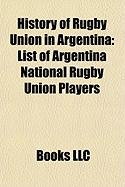 History of Rugby Union in Argentina: List of Argentina National Rugby Union Players, List of Argentine Rugby Union Players