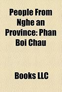 People from Nghe an Province: Ho Chi Minh, Phan Boi Chau