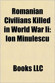 Romanian civilians killed in World War II: Benjamin Fondane, Ion Minulescu, Bernard Natan, Filimon S rbu, tefan Plav, Justin Georgescu - Source: Wikipedia