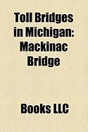 Toll Bridges in Michigan: Mackinac Bridge, Blue Water Bridge, Ambassador Bridge, Sault Ste. Marie International Bridge, Grosse Ile Toll Bridge
