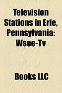 Television Stations in Erie, Pennsylvania: Wsee-TV, Wicu-TV, Wjet-TV, Wqln, Wsee-Dt2, Wfxp