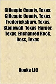 Gillespie County, Texas - Books Llc