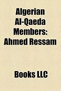 Algerian Al-Qaeda Members: Ahmed Ressam