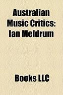 Australian Music Critics: Ian Meldrum, Lillian Roxon, Andrew Ford, John Cargher, Roger Covell, William Lovelock