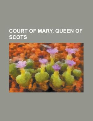 Court of Mary, Queen of Scots: Alexander Home, 5th Lord Home, Andrew Mansioun, Anna Throndsen, Bastian Pagez, Claude Nau, Claud Hamilton, 1st Lord Pa